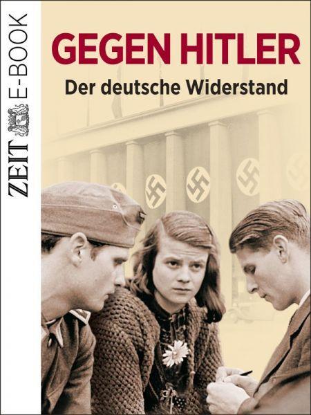 »Gegen Hitler - Der deutsche Widerstand«